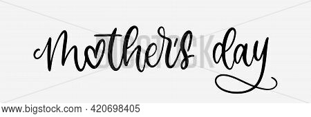 Best Mom Ever. Happy Mothers Day. Lettering Style. Mothers Day In Lettering. Handwritten Text. Best