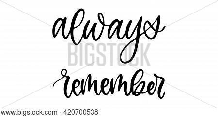 Always Remember Lettering Text. Remember And Honor. Handwritten Always Remember Text. Usa Celebratio