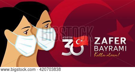 30 Agustos Zafer Bayrami Victory Day Turkey With People In Medical Mask. Translation: August 30, Cel