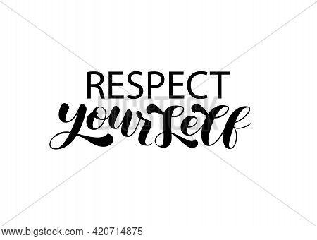 Respect Youself Brush Lettering. Vector Stock Illustration For Clothing
