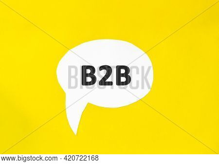 Text B2b Speech Bubble Isolated On The Yellow Background. Business Concept. Business To Business