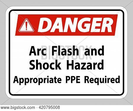 Danger Sign Arc Flash And Shock Hazard Appropriate Ppe Required