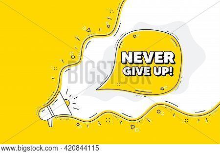Never Give Up Motivation Quote. Loudspeaker Alert Message. Motivational Slogan. Inspiration Message.