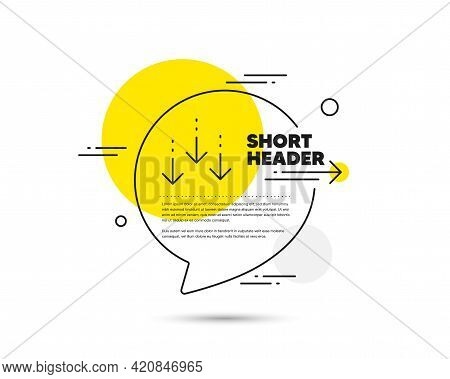 Scroll Down Arrow Line Icon. Speech Bubble Vector Concept. Scrolling Screen Sign. Swipe Page. Scroll