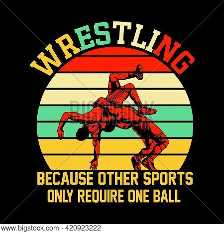 Wrestling Because Other Sports Only Require One Ball Vintage T Shirt Design Vector Black Background