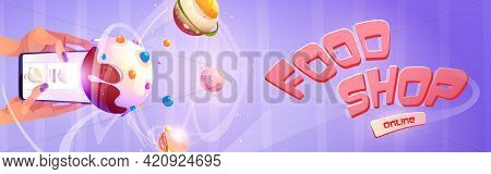 Food Shop Cartoon Banner, Online Application For Ordering Meals, Hands Hold Smartphone With Planets