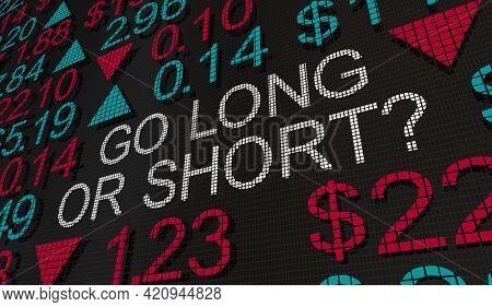 Go Long or Go Short Stock Market Buy Sell Term Holding 3d Illustration