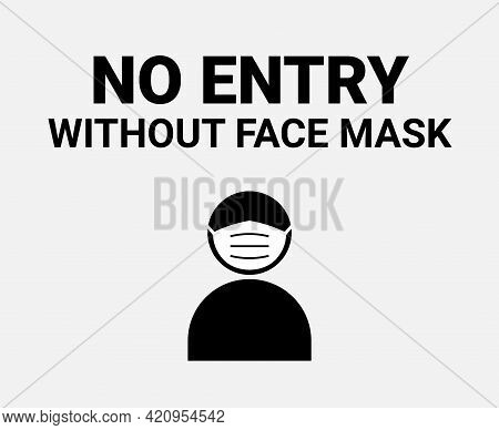 No Entry Without Facemask Sign. Coronavirus Face Mask Covid19 Vector Warning Mandatory