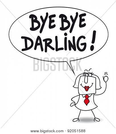 Bye bye darling. Karen says Bye bye darling because she divorced