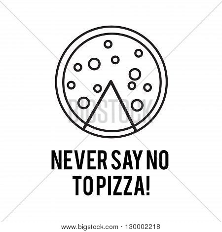Never Say No To Pizza Vector Line Art Illustration