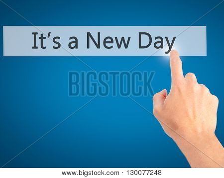 It's A New Day - Hand Pressing A Button On Blurred Background Concept On Visual Screen.