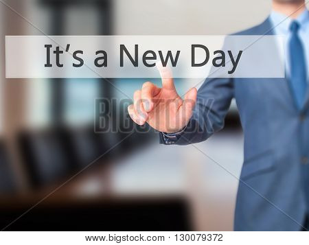 It's A New Day - Businessman Hand Pressing Button On Touch Screen Interface.