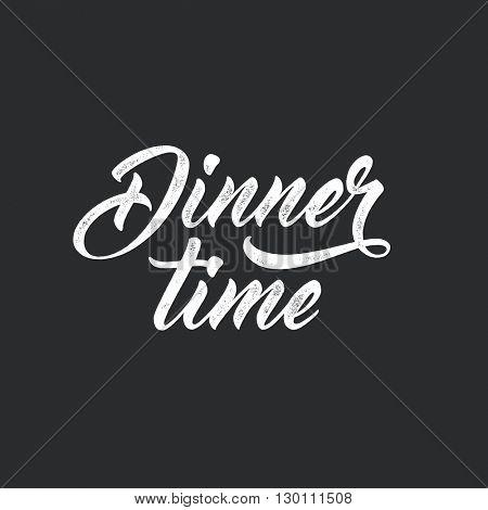 Dinner time. Modern script lettering, food themed typographic design. Vector vintage letterpress effect, black background.