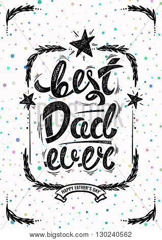 Best dad ever. Hand drawn letters, vector postcard EPS10