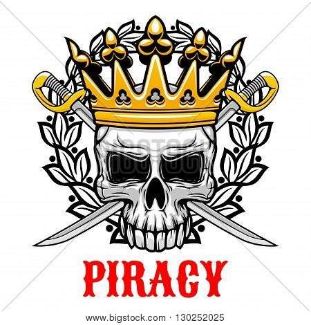 Horrible skull wearing golden crown icon for jolly roger or piracy symbol and king of pirates concept design with crowned old human skull with crossed sabres on the background, framed by heraldic laurel wreath