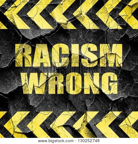 racism wrong, black and yellow rough hazard stripes