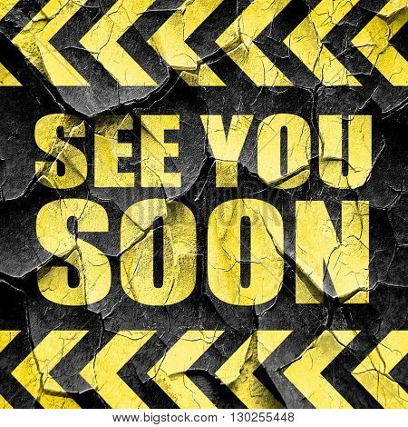 see you soon, black and yellow rough hazard stripes