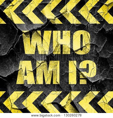 who am i?, black and yellow rough hazard stripes