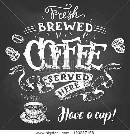 Fresh brewed coffee served here and have a cup. Hand lettering with a sketch of a coffee cup. Vintage typography illustration for cafe and restaurant. Chalkboard style on a blackboard background
