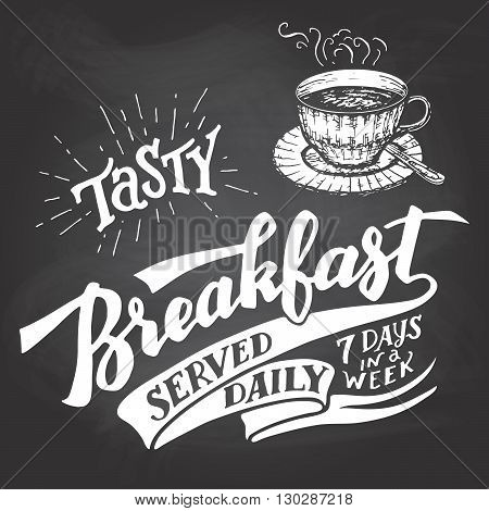 Tasty breakfast served daily seven days in a week. Hand lettering with a sketch of a coffee cup. Vintage typography illustration for cafe and restaurant. Chalkboard style on a blackboard background