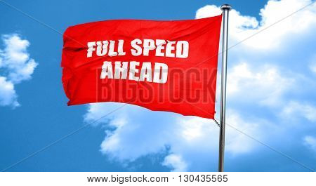 full speed ahead, 3D rendering, a red waving flag