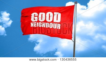 good neighbour, 3D rendering, a red waving flag