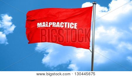 malpractice, 3D rendering, a red waving flag