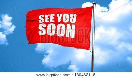 see you soon, 3D rendering, a red waving flag