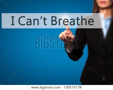 I Can't Breathe - Businesswoman Hand Pressing Button On Touch Screen Interface.