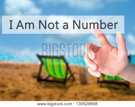 I Am Not A Number  - Hand Pressing A Button On Blurred Background Concept On Visual Screen.