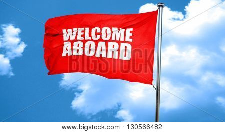 welcome aboard, 3D rendering, a red waving flag