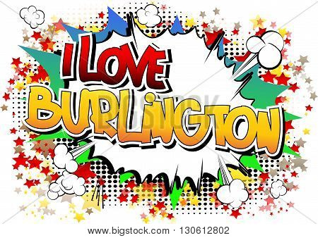I Love Burlington - Comic book style word on comic book abstract background.