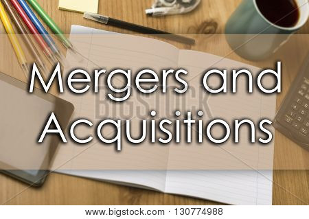 Mergers And Acquisitions - Business Concept With Text