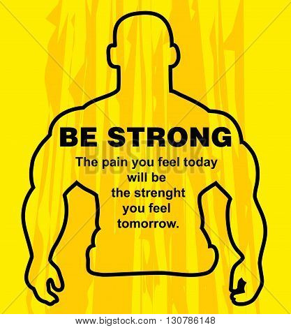 Motivation concept. Sport motivation. Be strong-motivation quote with text. The strenght you feel tomorrow. Inspiration image. Vector illustration on the yellow background. Motivational poster