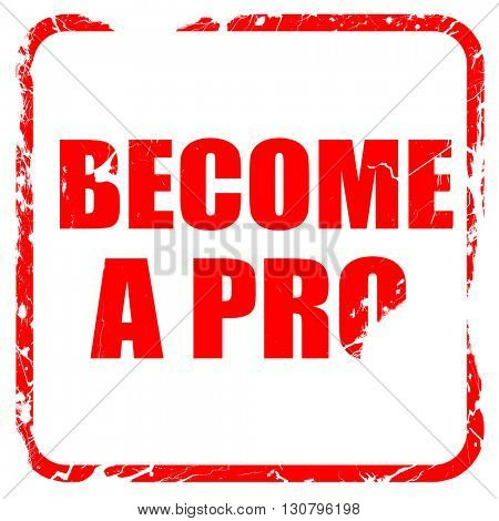 become a pro, red rubber stamp with grunge edges