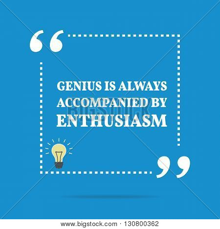Inspirational Motivational Quote. Genius Is Always Accompanied By Enthusiasm.