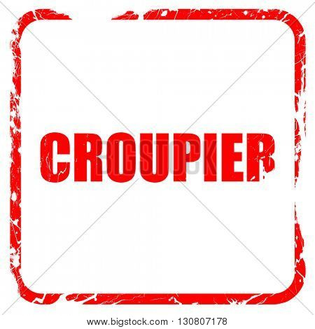 croupier, red rubber stamp with grunge edges