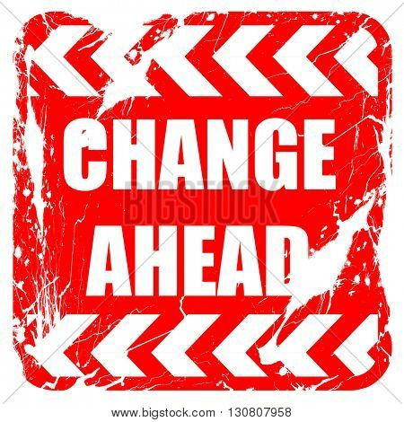 Change ahead sign, red rubber stamp with grunge edges