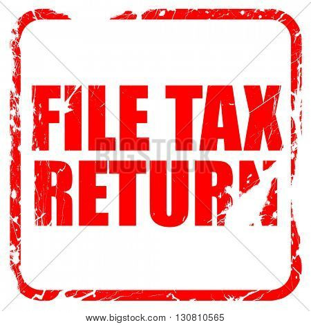 file tax return, red rubber stamp with grunge edges
