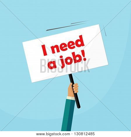 Hand holding need a job placard, unemployed person searching for work sign, banner, cartoon flat design, vector illustration isolated on blue background
