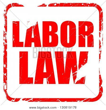 labor law, red rubber stamp with grunge edges