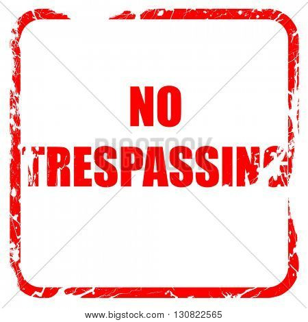 No trespassing sign, red rubber stamp with grunge edges