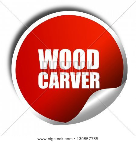 wood carver, 3D rendering, red sticker with white text