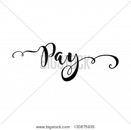 Pay. Verb English. Beautiful greeting card with calligraphy black text word. Hand drawn design elements. Handwritten modern brush lettering on a white background isolated. Vector illustration EPS 10