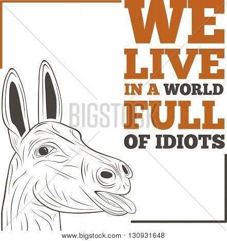 We live in a world full of idiots - inspirational quote, slogan, saying