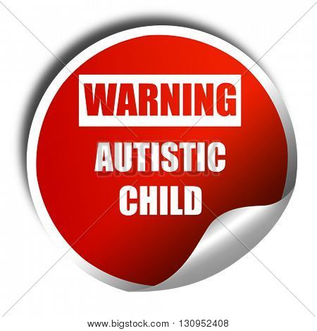 Autistic child sign, 3D rendering, red sticker with white text