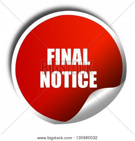 Final notice sign, 3D rendering, red sticker with white text