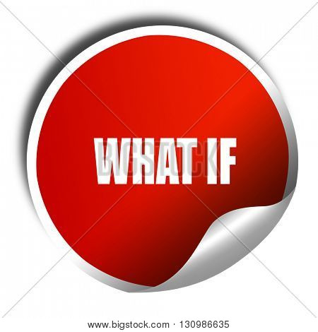 what if, 3D rendering, red sticker with white text