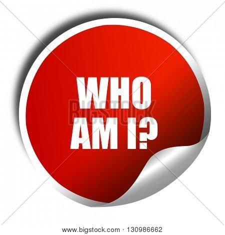 who am i?, 3D rendering, red sticker with white text