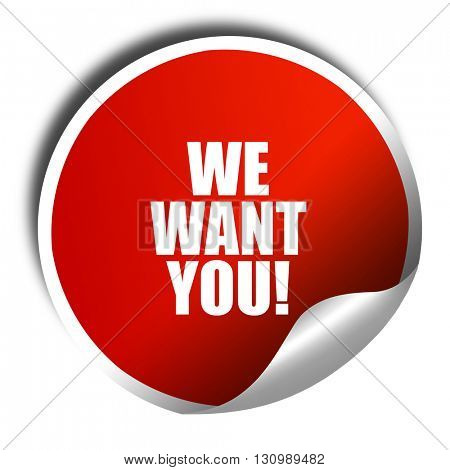 we want you!, 3D rendering, red sticker with white text